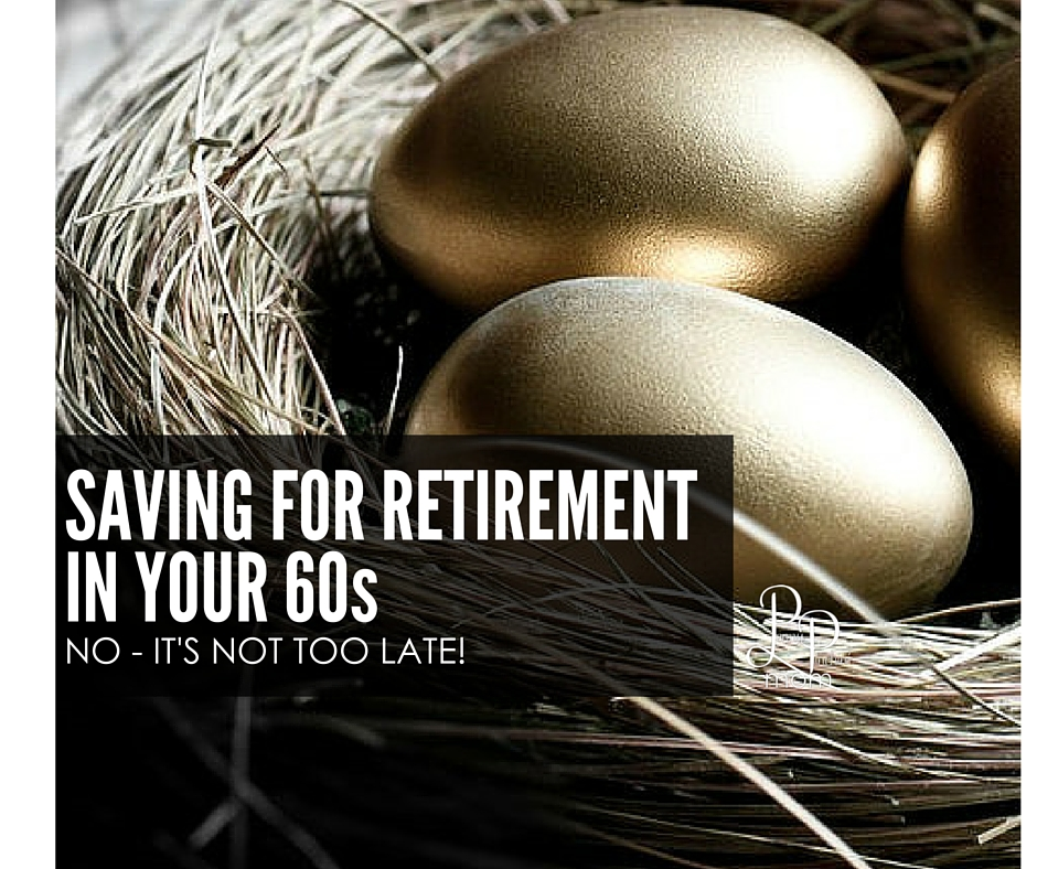 Retirement in Your 60s:  It Still Is NOT Too Late!